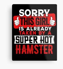 Sorry This Girl Is Already Taken By A Super Hot Hamster Metal Print