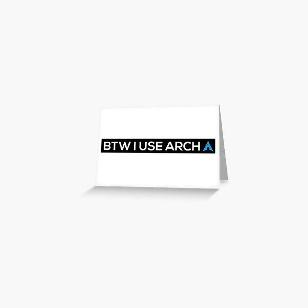BTW I USE ARCH Greeting Card