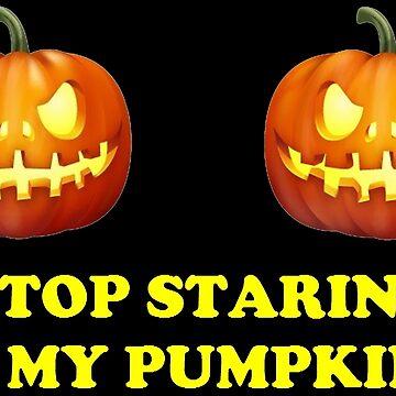STOP STARING AT MY PUMPKINS 1 by HAUNTERSDEPOT