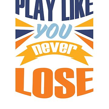 Fun Sports Shirt Play Like You Never Lose Motivation Inspiration for Athletics Football Soccer Baseball by ChangeRiver