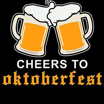 Oktoberfest Munich 2018 - Cheers To Oktoberfest by design2try