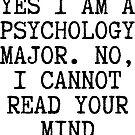 Yes, I am a Psychology Major, No i cannot read your mind.  by kina lakhani
