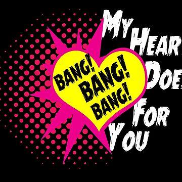 My Heart Does for You Bang! Bang! Bang Novelty Gifts.  by chumi