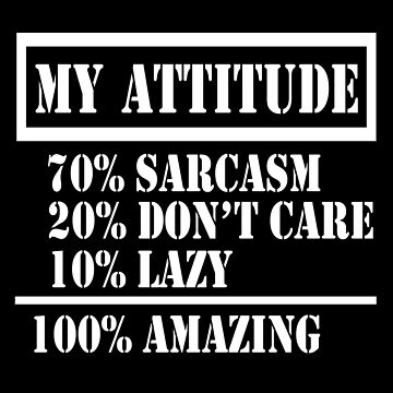 Novelty Quotes My Attitude sarcasm, Dont' care, lazy Amazing  novelty gifts  by chumi