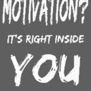 Motivation? It's right inside you by sogimester95