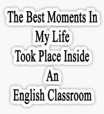The Best Moments In My Life Took Place Inside An English Classroom  Sticker