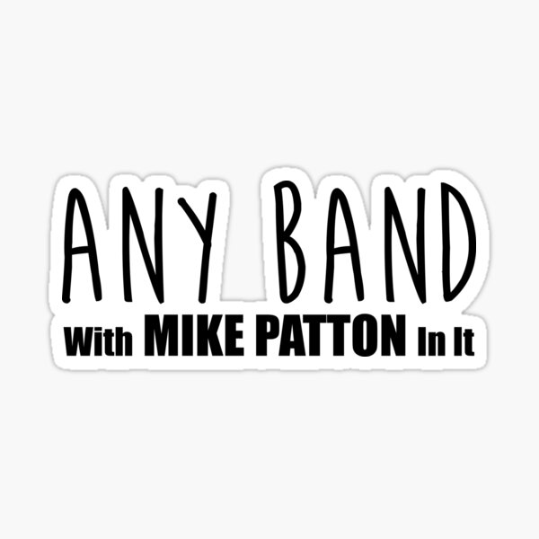 ANY BAND - With Mike Patton In It Sticker