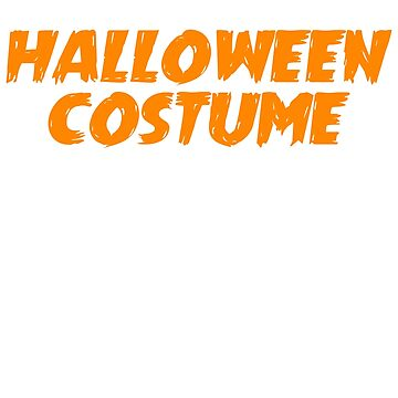 This Is My Halloween Costume by TrendJunky