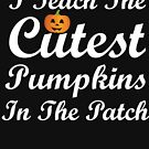I Teach the Cutest Pumpkins in the Patch by TrendJunky