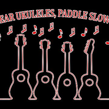 I Hear Ukuleles, Paddle Slower! by Kowulz