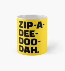 Zip-A-Dee-Doo-Dah. Mug