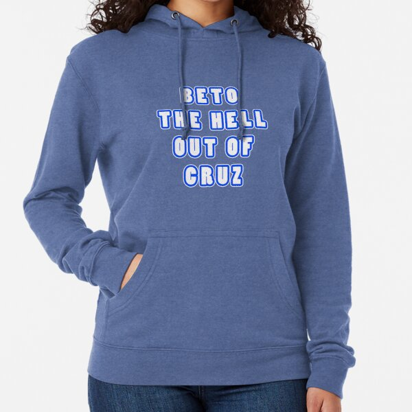 BETO The Hell Out Of cruz Lightweight Hoodie