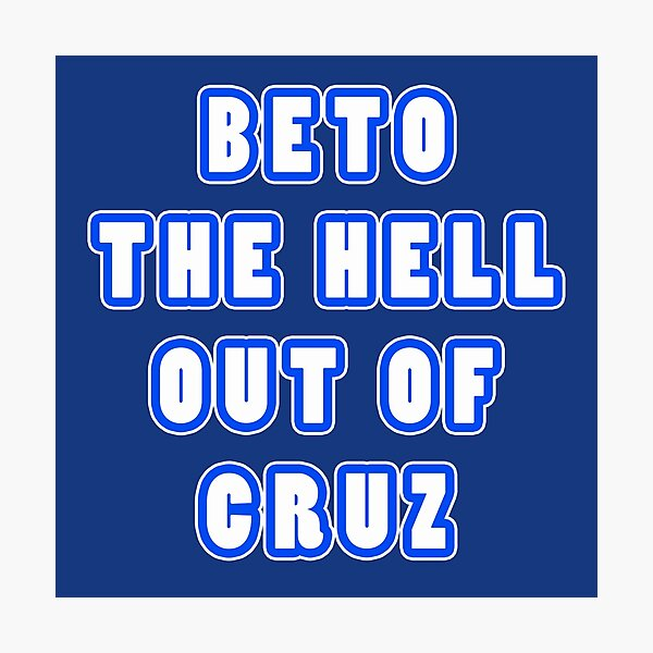 BETO The Hell Out Of cruz Photographic Print