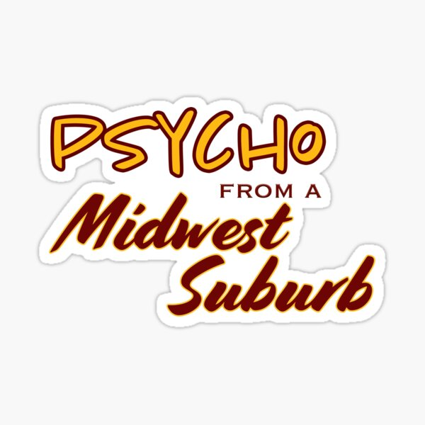 psycho from a midwest suburb Sticker