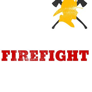 Eat Sleep Firefight Repeat by wrightboy62