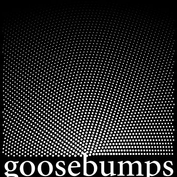 Goosebumps by fadibones