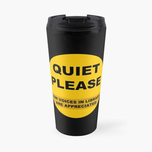Quiet Please: Low voices in library are appreciated Travel Mug