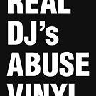 REAL DJ's ABUSE VINYL by forgottentongue