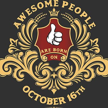 Awesome People are born on October 16th by ArtBoxDTS