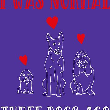 I Was Normal Three Dogs Ago Cute Dogs Pets Lovers Gift by Klimentina