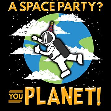 How Do You Organize a Space Party? You Planet! by perfectpresents