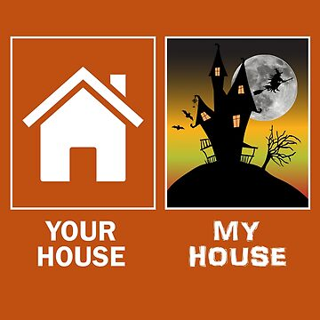 Funny Halloween Lover Creepy Spooky House Your House My House Witch Humor by bev100