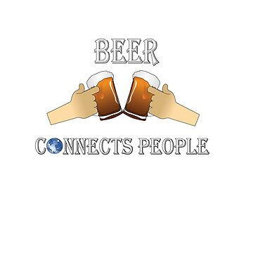 Beer Connects People T Shirt For Men And Women by Grabitees