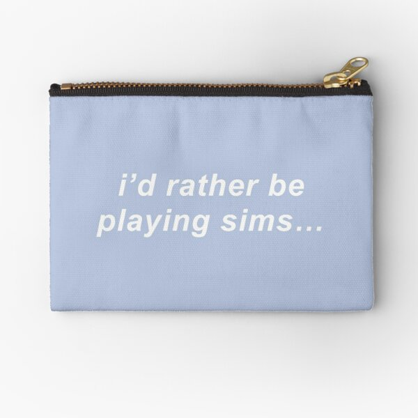 i'd rather be playing sims Zipper Pouch