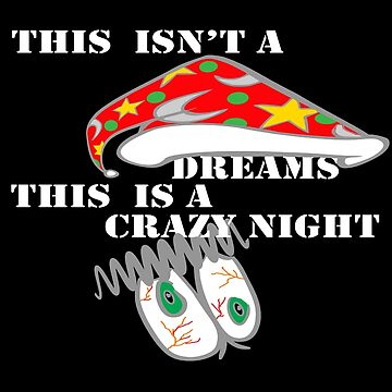This isn't a dreams this is a crazy night funny novelty gifts.  by chumi