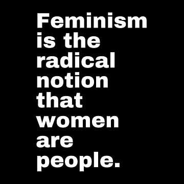 Feminism is the radical notion that women are people - white text by M1ssBehave