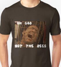 OH GOD NOT THE BEES T-Shirt