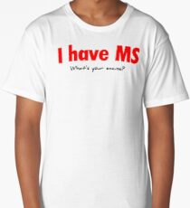 I have MS. What's your excuse? Long T-Shirt