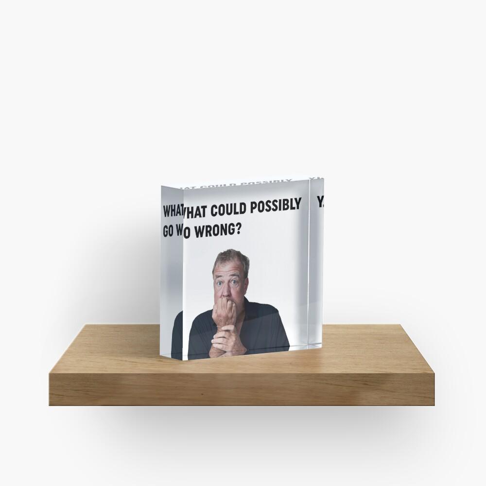 """Jeremy Clarkson """"Was könnte schief gehen"""" Design Acrylblock"""