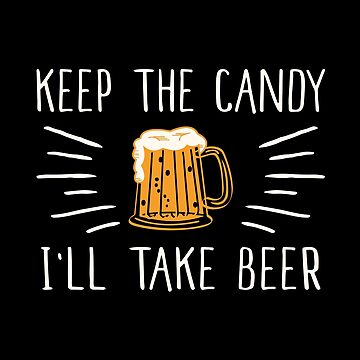 Keep The Candy I Will Take Beer by SmartStyle