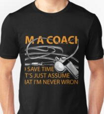 Im the Coach to save time Never Wrong shirt Funny Unisex T-Shirt