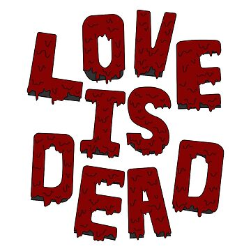 Love is Dead  by mulberries