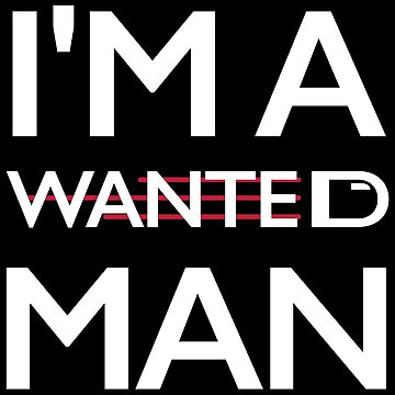 I'M A WANTED MAN by fadibones