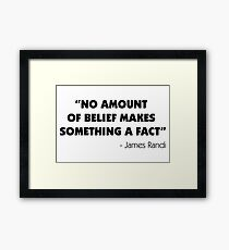 No Amount of Belief Makes Something a Fact - James Randi Framed Print