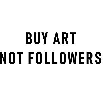 Buy art not followers by ghjura