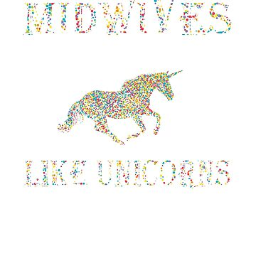 Midwives are fabulous and magical  like unicorns only better Shirt by RithaMatch