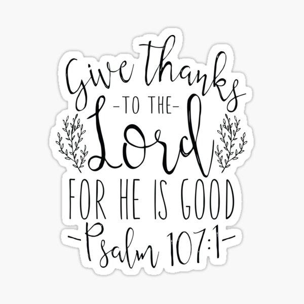 Bible Verse - Psalm 107:1 Sticker