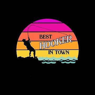 Fishing Fisherman Best Hooker in Town Funny by antzyzzz