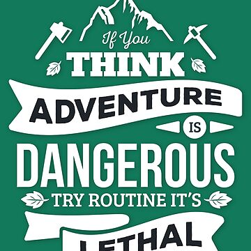 Adventure Dangerous Routine T Shirt by Inna-Buhayko