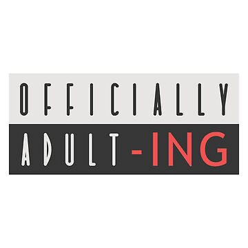 Officially Adult -ing by jemdesign