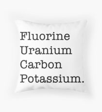 Fluorine, Uranium, Carbon, and Potassium (hehe) Throw Pillow