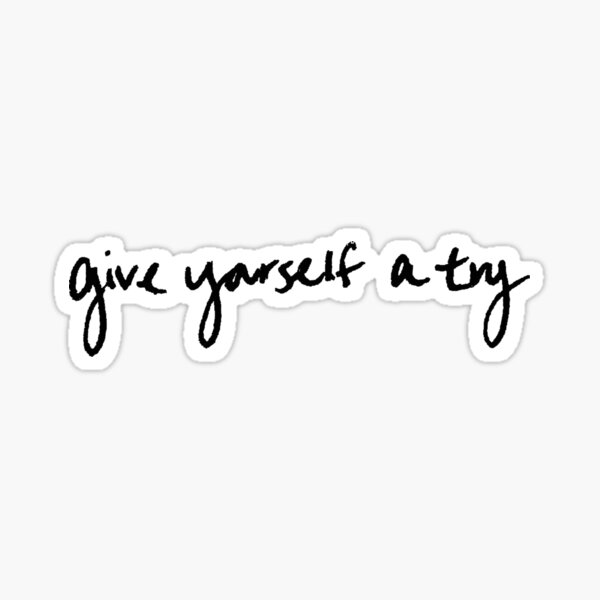 Give yourself a try Sticker