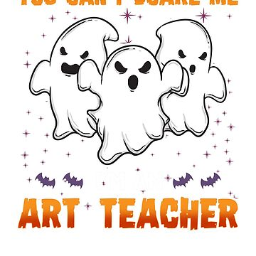 You Can't Scare Me I'm An Art Teacher Halloween Gift T-shirt by jlfdesign