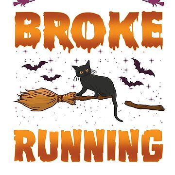 My Broom Broke So Now I Go Running Halloween Gift T-Shirt by jlfdesign