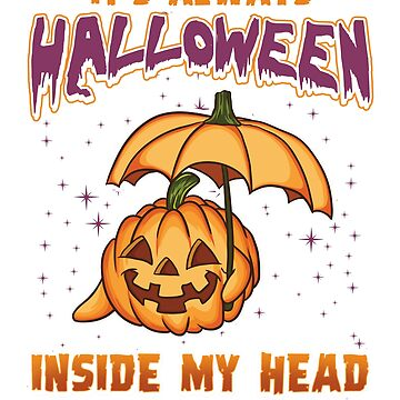 It's Always Halloween Inside My Head Halloween Gift T-shirt by jlfdesign