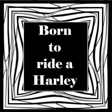 Born to ride a Harley ID by DBBArt